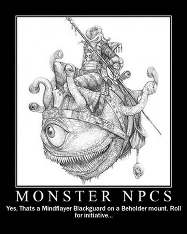 Monster NPCs: Yes, that's a Mindflayer Blackguard on a Beholder mount. Roll for initiative...